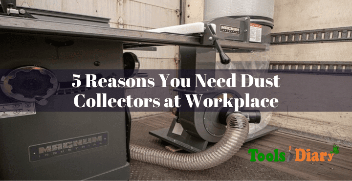 Reasons You Need Dust Collectors at Workplace