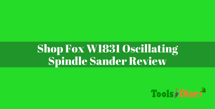 Shop Fox W1831 Oscillating Spindle Sander Review