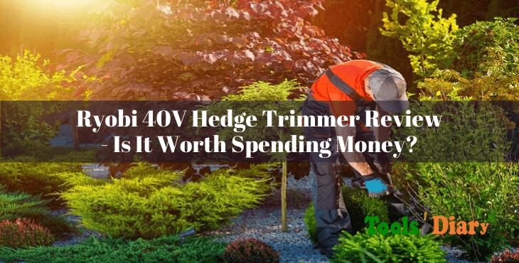 Ryobi 40V Hedge Trimmer Review