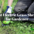 Best Electric Grass Shears In 2020 – Top 10 Picks By The Editor