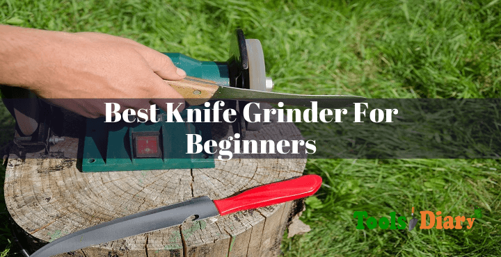 Best Knife Grinder For Beginners